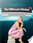 The Millionaire Mindset: Learn the Secrets of the Most Successful Millionaires and Achieve the Life You Desire