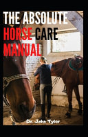 The Absolute Horse Care Manual