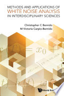 Methods And Applications Of White Noise Analysis In Interdisciplinary Sciences