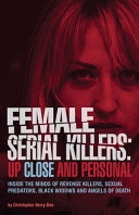 Female Serial Killers Up Close And Personal