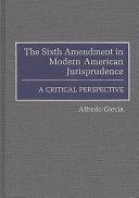 The Sixth Amendment in Modern American Jurisprudence
