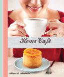 Home Caf    100 Recipes for Irresistible Coffees   Delectable Desserts