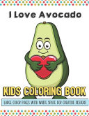 I Love Avocado Kids Coloring Book Large Color Pages With White Space For Creative Designs