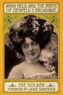 Anna Held and the Birth of Ziegfeld's Broadway Pdf