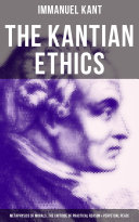 The Kantian Ethics: Metaphysics of Morals, The Critique of Practical Reason & Perpetual Peace [Pdf/ePub] eBook