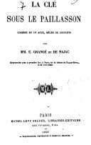 La cle sous le paillasson, comedie en 1 acte, melee de couplets par E. Grange et ---