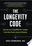 """The Longevity Code: Secrets to Living Well for Longer from the Front Lines of Science"" by Kris Verburgh"