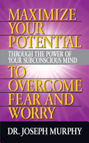 Maximize Your Potential Through the Power of Your Subconscious Mind to Overcome Fear and Worry [Pdf/ePub] eBook