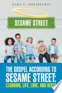 The Gospel According to Sesame Street  Learning  Life  Love  and Death