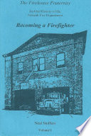 The Firehouse Fraternity  An Oral History of the Newark Fire Department Volume I Becoming a Firefighter Book