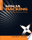 """""""Ninja Hacking: Unconventional Penetration Testing Tactics and Techniques"""" by Thomas Wilhelm, Jason Andress"""