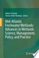 Mid Atlantic Freshwater Wetlands  Advances in Wetlands Science  Management  Policy  and Practice