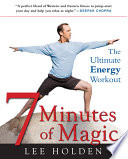"""7 Minutes of Magic: The Ultimate Energy Workout"" by Lee Holden, Douglas Abrams"
