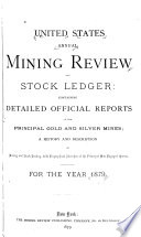 United States Annual Mining Review and Stock Ledger  Containing Detailed Official Reports of the Principal Gold and Silver Mines     for the Year 1879