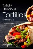 Totally Delicious Tortillas Recipes Pdf/ePub eBook