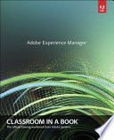 Adobe Experience Manager  : Classroom in a Book: A Guide to CQ5 for Marketing Professionals