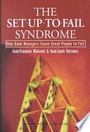 """The Set-up-to-fail Syndrome: How Good Managers Cause Great People to Fail"" by Jean-François Manzoni, Jean-Louis Barsoux"