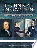 """Technical Innovation in American History: An Encyclopedia of Science and Technology [3 volumes]"" by Rosanne Welch, Peg A. Lamphier"