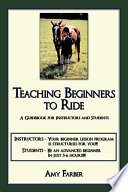 Teaching Beginners to Ride, A Guidebook for Instructors and Students by Amy Farber PDF