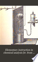 Elementary instruction in chemical analysis  tr  from Anleitung zur qualitativen chemischen Analyse  ed  by J L  Bullock