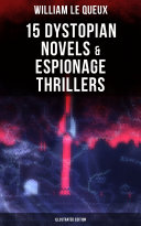 Pdf WILLIAM LE QUEUX: 15 Dystopian Novels & Espionage Thrillers (Illustrated Edition) Telecharger