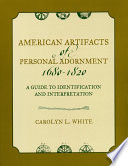 American Artifacts of Personal Adornment, 1680-1820  : A Guide to Identification and Interpretation