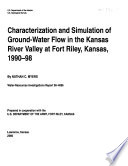 Characterization and Simulation of Ground-water Flow in the Kansas River Valley at Fort Riley, Kansas, 1990-98