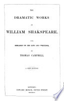 The Dramatic Works of William Shakespeare  With Remarks on His Life and Writings by T  Campbell  A New Edition