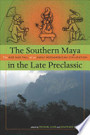 The Southern Maya in the Late Preclassic  : The Rise and Fall of an Early Mesoamerican Civilization