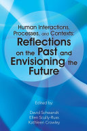 Human Interactions, Processes, and Contexts: Reflections on the Past and Envisioning the Future