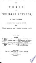 The Works of President Edwards. Edited by E. Williams and E. Parsons. With memoirs of his life by S. Hopkins