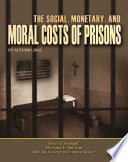 The Social Monetary And Moral Costs Of Prisons
