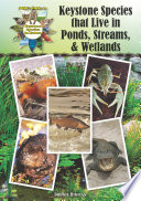 Keystone Species That Live in Ponds  Streams  and Wetlands