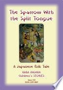 THE SPARROW WITH THE SLIT TONGUE   A Japanese Folk Tale