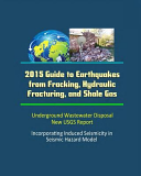 2015 Guide to Earthquakes from Fracking  Hydraulic Fracturing  and Shale Gas   Underground Wastewater Disposal  New Usgs Report  Incorporating Induced Seismicity in Seismic Hazard Model