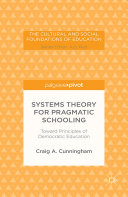 Systems Theory for Pragmatic Schooling  Toward Principles of Democratic Education