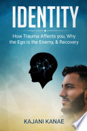 Identity   How Trauma Affects you  Why the Ego is the Enemy    Recovery Book
