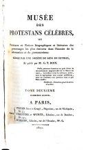 Musée Des Protestans Ceĺeb̀res, Ou Portraits Et Notices Biographiques Et Littéraires Des Personnages Les Plus Eminens Dans Lh́istoire de la Ref́ormation Et Du Protestantisme
