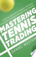 Mastering Tennis Trading  : Essential Analysis and Winning Strategies to Give You an Edge in Online Tennis Trading