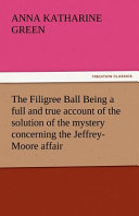 Download The Filigree Ball Being a Full and True Account of the Solution of the Mystery Concerning the Jeffrey-Moore Affair Book