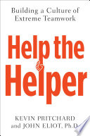 """Help the Helper: Building a Culture of Extreme Teamwork"" by Kevin Pritchard, John Eliot"