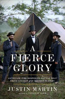A fierce glory : Antietam-- the desperate battle that saved Lincoln and doomed slavery / Justin Mart