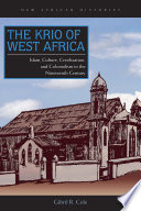 The Krio of West Africa  : Islam, Culture, Creolization, and Colonialism in the Nineteenth Century