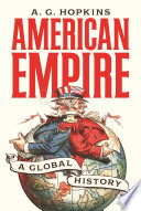 """""""American Empire: A Global History"""" by A. G. Hopkins"""