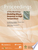 Proceedings of the Workshop on Modeling Wheat Response to High Temperature  El Batan  Texcoco  Mexico  19 21 Jun 2013 Book