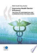 OECD Health Policy Studies Improving Health Sector Efficiency The Role of Information and Communication Technologies
