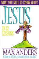 What You Need to Know about Jesus in 12 Lessons