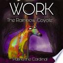 WORK The Rainbow Coyote