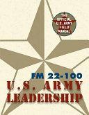 Army Field Manual FM 22-100 (the U. S. Army Leadership Field Manual)