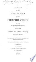 A Digest of the Ordinances of the Corporation of the City of Philadelphia  and of the Acts of Assembly relating thereto     By John C  Lowber   C  S  Miller